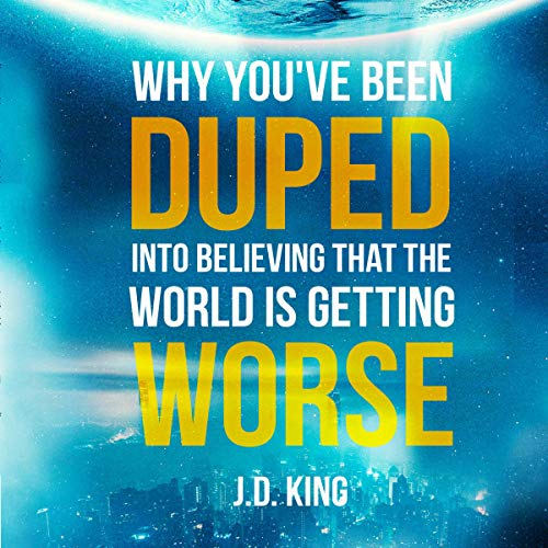 Why You've Been Duped into Believing That the World Is Getting Worse audiobook cover art