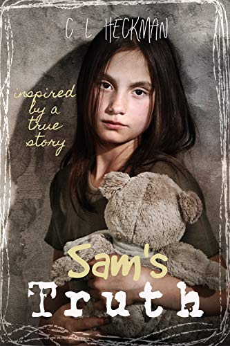 Sam's Truth: A sequel to Charlie's Secret: Inspired by a true story (Samantha Mallon Book 2) by [C. L. Heckman]