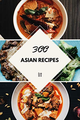 300 Asian Recipes: Discover the Taste of Asian (English Edition)
