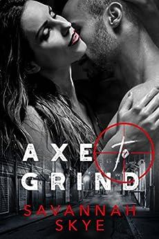 Axe to Grind: A mafia bad boy romance. by [S. Skye, Savannah Skye]
