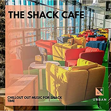 The Shack Cafe - Chillout Out Music For Snack Time