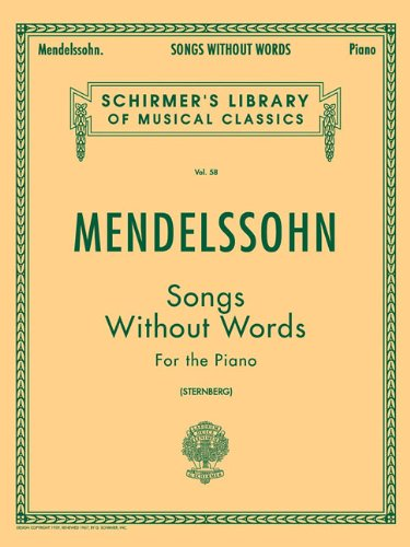 Mendelssohn: Songs Without Words for the Piano (Schirmer's Library of Musical Classics): Schirmer Library of Classics Volume 58 Piano Solo