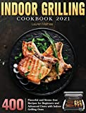 Indoor Grilling Cookbook 2021: 400 Flavorful and Stress-free Recipes for Beginners and Advanced Users with Indoor Grilling Oven
