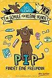 Pip findet eine Freundin: Die Schule für kleine Hunde - Band 2 (Schule für kleine Hunde-Serie, Band 2) - Gill Lewis