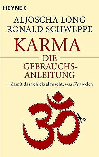 Karma – die Gebrauchsanleitung: ... damit das Schicksal macht, was Sie wollen