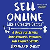 Sell Online Like a Creative Genius: A Guide for Artists, Entrepreneurs, Inventors, and Kindred Spirits (English Edition)