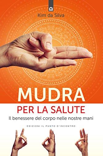 Mudra Per La Salute Il Benessere Del Corpo Nelle Nostre Mani Italian Edition Kindle Edition By Da Silva Kim Health Fitness Dieting Kindle Ebooks Amazon Com