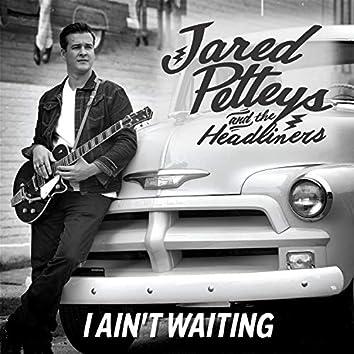 I Ain't Waiting