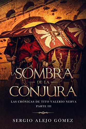 La sombra de la conjura (Las crónicas de Tito Valerio Nerva nº 3) de [Sergio Alejo Gómez]