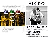 Traditional Aikido - From Beginner to Advanced Aikidoka: 4 Book Bundle, Beginner´s Guide, AIkido Osai Waza, Aikido Nage Waza, Aikido Buki Waza