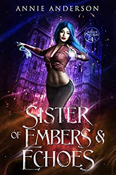 Sister of Embers & Echoes (Rogue Ethereal Book 4) by [Annie Anderson]