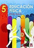 Educación fisica en el aula. 5 (Educación Física / Pedagogía / Juegos)