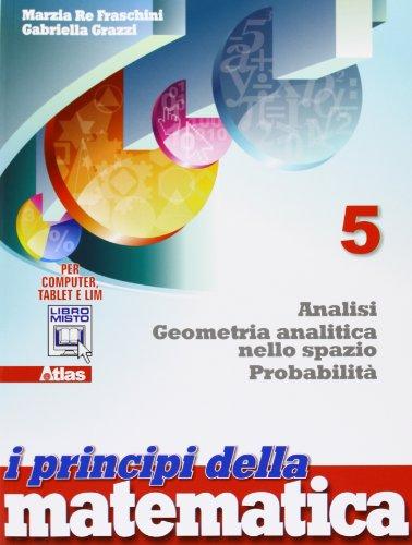 I principi della matematica. Per la Scuola media. Con e-book. Con espansione online. Geometria analitica nello spazio. Analisi probabilità (Vol. 5)