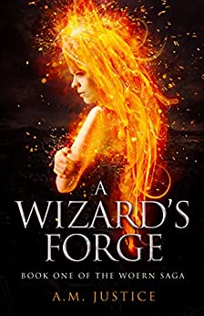 A Wizard's Forge: A Dark Science Fantasy Adventure (The Woern Saga Book 1) by [A.M. Justice]