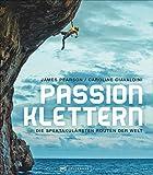 Bildband Berge: Passion Klettern. Die spektakulärsten Routen der Welt. Von 9a+ Routen in Frankreich...