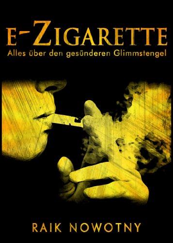 E-Zigarette - die bessere Alternative (Alles über die E-Zigarette): Das Buch jetzt kostenlos mit Kindle Unlimited lesen!