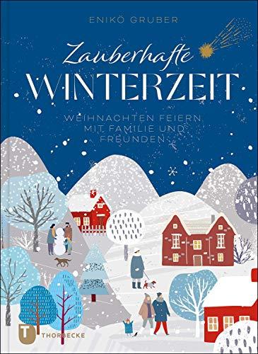 Zauberhafte Winterzeit: Weihnachten feiern mit Familie und Freunden