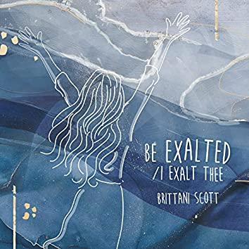 Be Exalted / I Exalt Thee