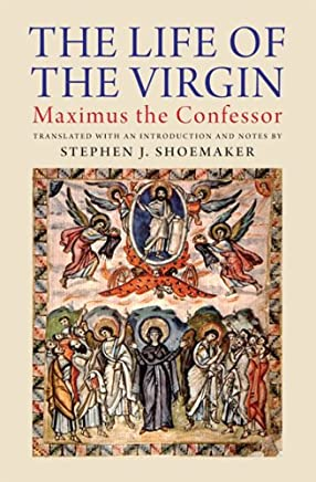 The Life of the Virgin: Maximus the Confessor (English Edition)