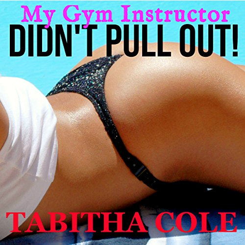 My Gym Instructor Didn't Pull Out                   By:                                                                                                                                 Tabitha Cole                               Narrated by:                                                                                                                                 Donna Stone                      Length: 47 mins     Not rated yet     Overall 0.0