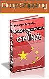 COMO COMPRAR DA CHINA: O Segredo Revelado (Portuguese Edition)