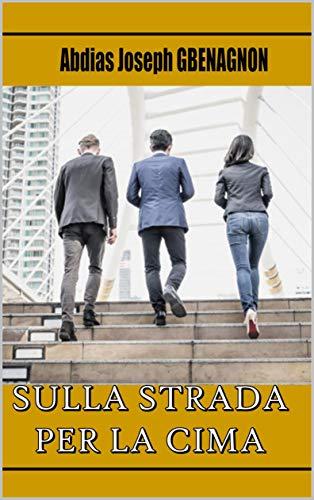 SULLA STRADA PER LA CIMA (Italian Edition)