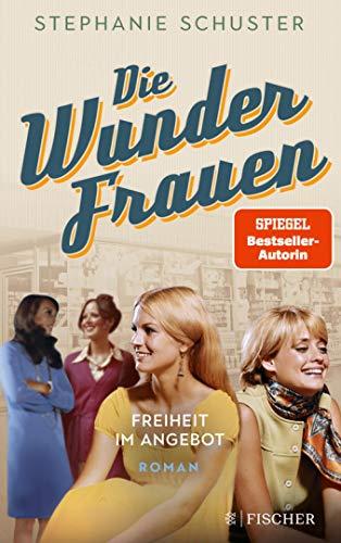 Die Wunderfrauen: Freiheit im Angebot (Wunderfrauen-Trilogie, Band 3)