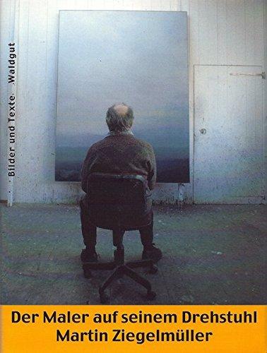 Der Maler auf seinem Drehstuhl: Bilder und Texte (Kunst & Text (KuTe))