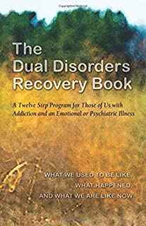 The Dual Disorders Recovery Book: A Twelve Step Program for Those of Us with Addiction and an Emotional or Psychiatric Illness