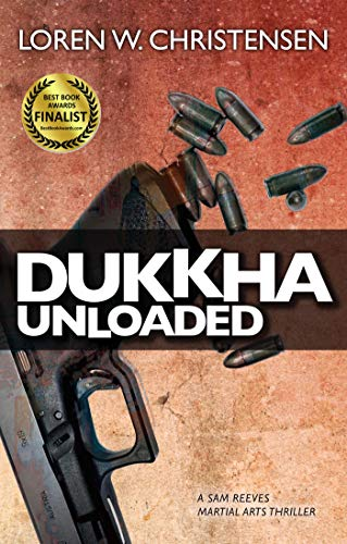 Dukkha Unloaded (A Sam Reeves Martial Arts Thriller)