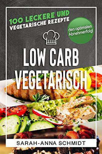 Low Carb Vegetarisch: 100 leckere und vegetarische Rezepte für den optimalen Abnehmerfolg! (inkl. Abnehmtagebuch) (Gesund Abnehmen 1 3)