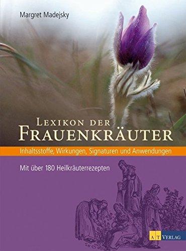 Lexikon der Frauenkräuter: Inhaltsstoffe, Wirkungen, Signaturen und Anwendungen