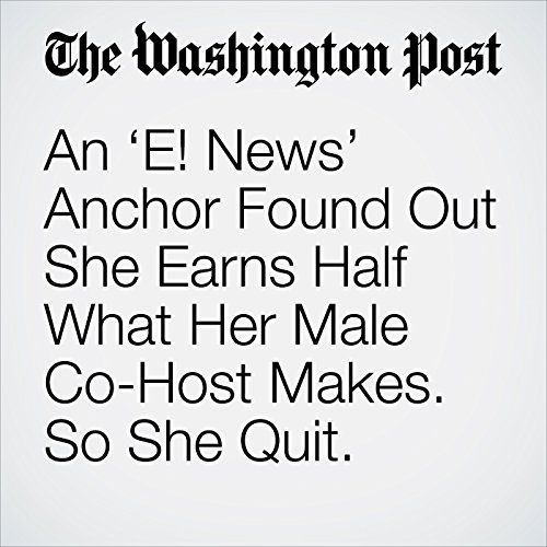 An 'E! News' Anchor Found Out She Earns Half What Her Male Co-Host Makes. So She Quit. copertina