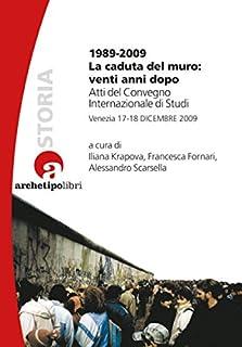 1989-2009 la caduta del muro: venti anni dopo. Atti del Convegno internazionale di studi (Venezia 17-18 dicembre 2009) (I prismi)