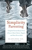 Simplicity Parenting: Using the Extraordinary Power of Less to Raise...