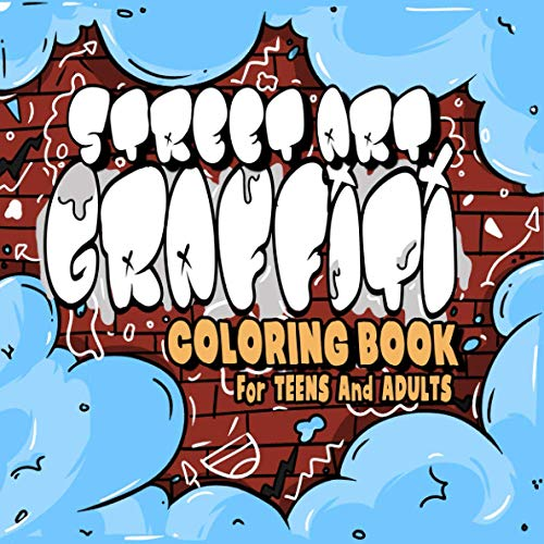 Graffiti street Art Coloring Book for Teens and Adults: Graffiti Street Art Couloring Book Pages Featuring Letters, Quotes , Fonts More! / Best ... teens and Adults / Dover Coloring Book