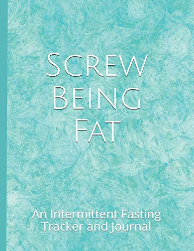 Screw Being Fat: An Intermittent Fasting Tracker and Journal