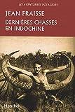 Dernières chasses en Indochine - Tigres, éléphants, gaurs et autres grands gibiers, 1946-1954