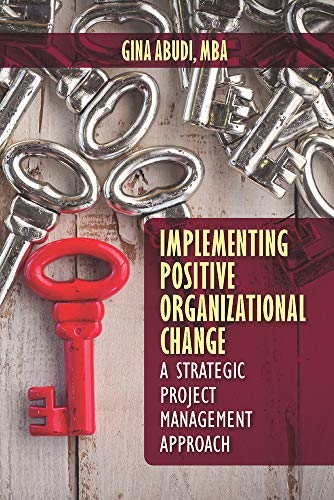 Download Implementing Positive Organizational Change: A Strategic Project Management Approach 1604271337