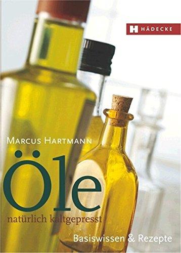 Öle – natürlich kaltgepresst: Basiswissen & Rezepte