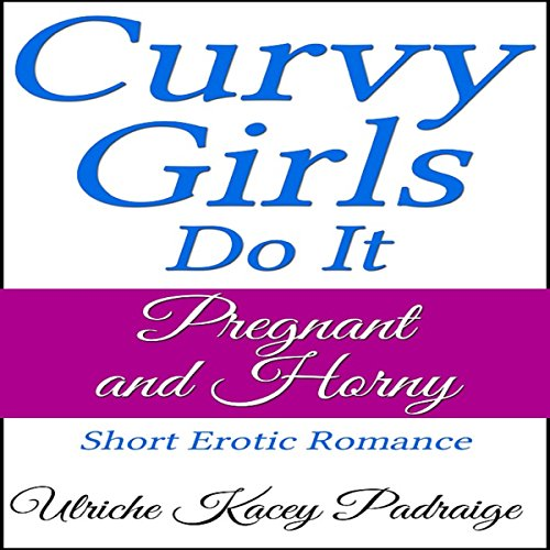 Curvy Girls Do It Pregnant and Horny audiobook cover art
