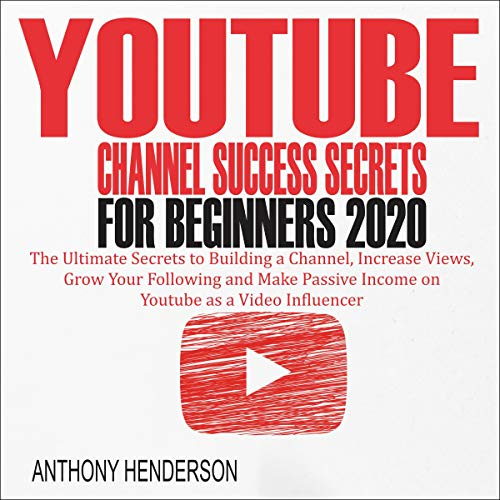 YouTube Channel Success Secrets for Beginners 2020 cover art