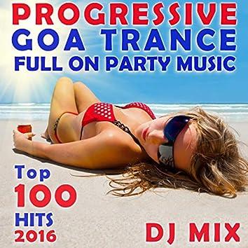 Progressive Goa Trance Full on Party Music Top 100 Hits 2016 DJ Mix