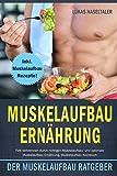 Muskelaufbau Ernährung: Der Muskelaufbau Ratgeber! Fett verbrennen durch richtigen Muskelaufbau und optimale Muskelaufbau Ernährung. Muskelaufbau Kochbuch inkl. Muskelaufbau Rezepte!