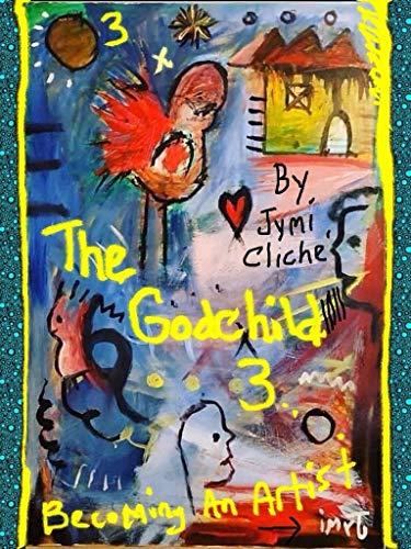 The Godchild 3: Becoming An Artist (English Edition)