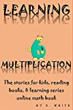 LEARNING MULTIPLICATION 6: The stories for kids, reading books, & learning series online math books (THE LEARNING SERIES ONLINE Book 23) (English Edition)