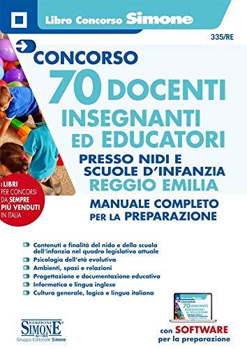 Concorso 70 docenti. Insegnanti ed educatori presso nidi e le scuole d'infanzia Reggio Emilia. Manuale completo per la preparazione. Con espansione online. Con software di simulazione