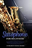 Saxophone for Beginners: Simple and Effective Techniques for Playing High Quality Songs and Music Using a Saxophone: 3