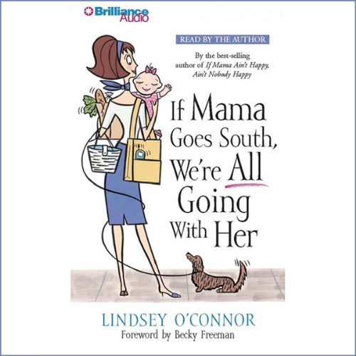 If Mama Goes South, We're All Going with Her                   By:                                                                                                                                 Lindsey O'Connor                               Narrated by:                                                                                                                                 Lindsey O'Connor                      Length: 2 hrs and 51 mins     2 ratings     Overall 3.0