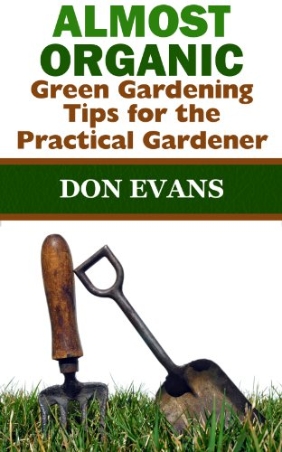 Almost Organic: Green Gardening Tips for the Practical Gardener (Gardening with Don Book 4) by [Don Evans]